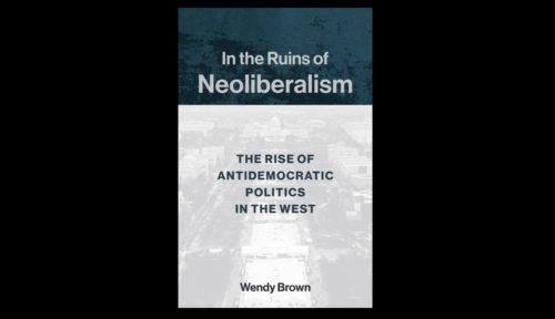 Kansallismielisen oikeiston ristiriitaiset ainekset – Autoritaaristen voimien nousu on osa uusliberaalin talousajattelun logiikkaa, toteaa Berkeleyn tutkija kirjassaan