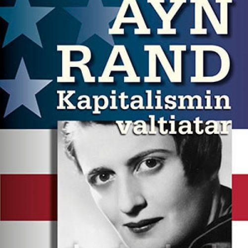 Ayn Randin elämäkerta tutustuttaa lukijan yhteen viime vuosisadan merkittävimmistä oikeistoajattelijoista