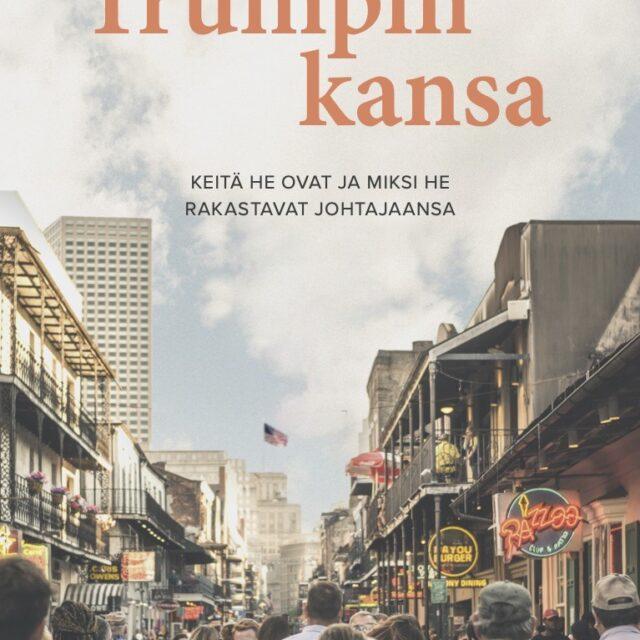 Donald Trump ei edes yritä olla koko kansan presidentti, käy ilmi toimittaja Maria Annalan kirjasta Trumpin kansa