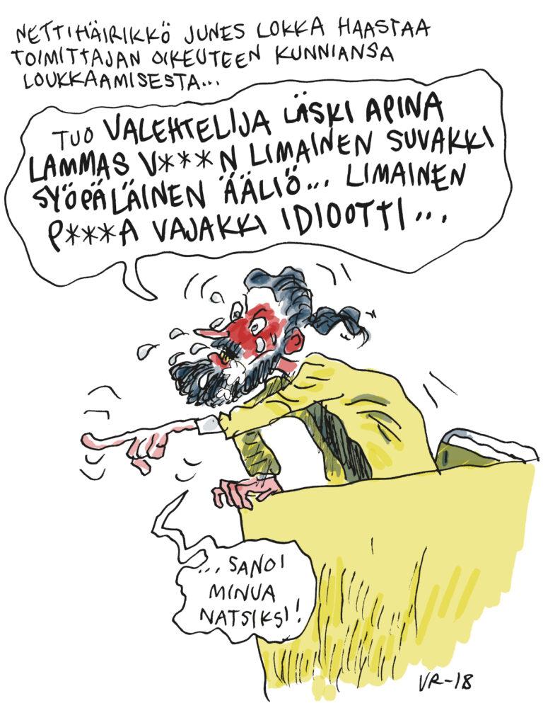 """Teksti """"Nettihäirikkö Junes Lokka haastaa toimittajan oikeuteen kunniansa loukkaamisesta..."""". Kuvituksessa punakasvoinen, kyynelehtivä henkilö osoittaa sormella, sanoo """"Tuo valehtelija läski apina lammas, v***n limainen suvakki syöpäläinen ääliö… limainen p***a vajakki isiootti… sanoia minua natsiksi!""""."""